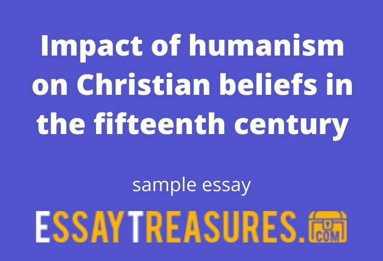 Impact of humanism on Christian beliefs in the fifteenth century (essay)