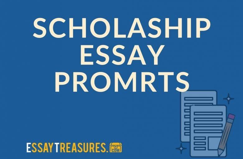 Popular Scholarship Essay Prompts 2021 (Topics & Questions)